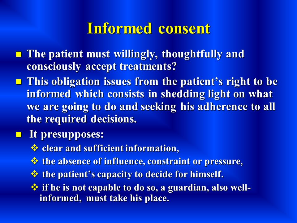 Informed consent The patient must willingly, thoughtfully and consciously accept treatments? The patient must willingly, thoughtfully and consciously