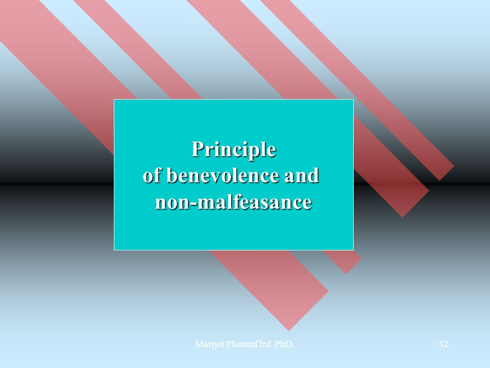 Margot Phaneuf Inf. PhD.32 Principle of benevolence and non-malfeasance