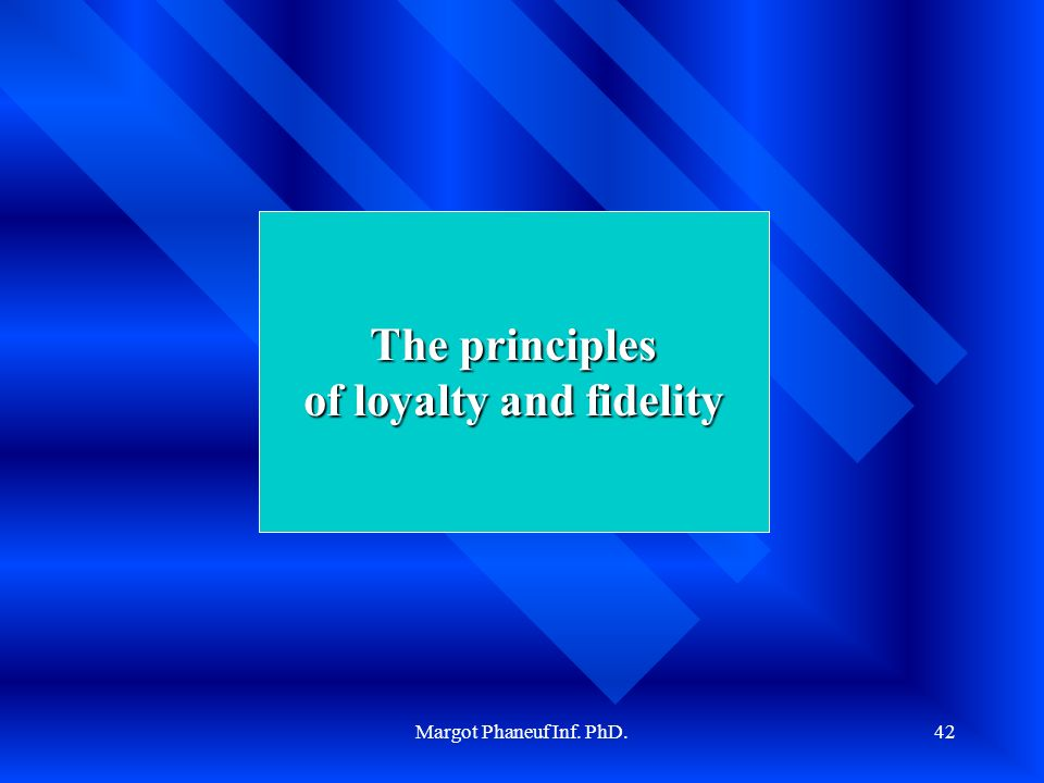 Margot Phaneuf Inf. PhD.42 The principles of loyalty and fidelity