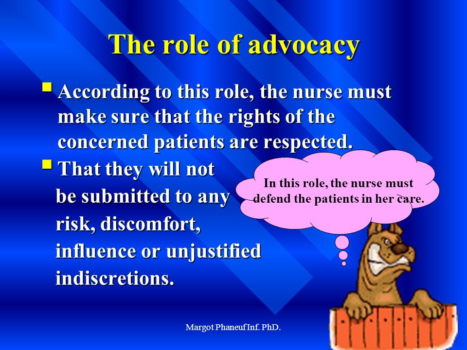Margot Phaneuf Inf. PhD.48 The role of advocacy According to this role, the nurse must make sure that the rights of the concerned patients are respect