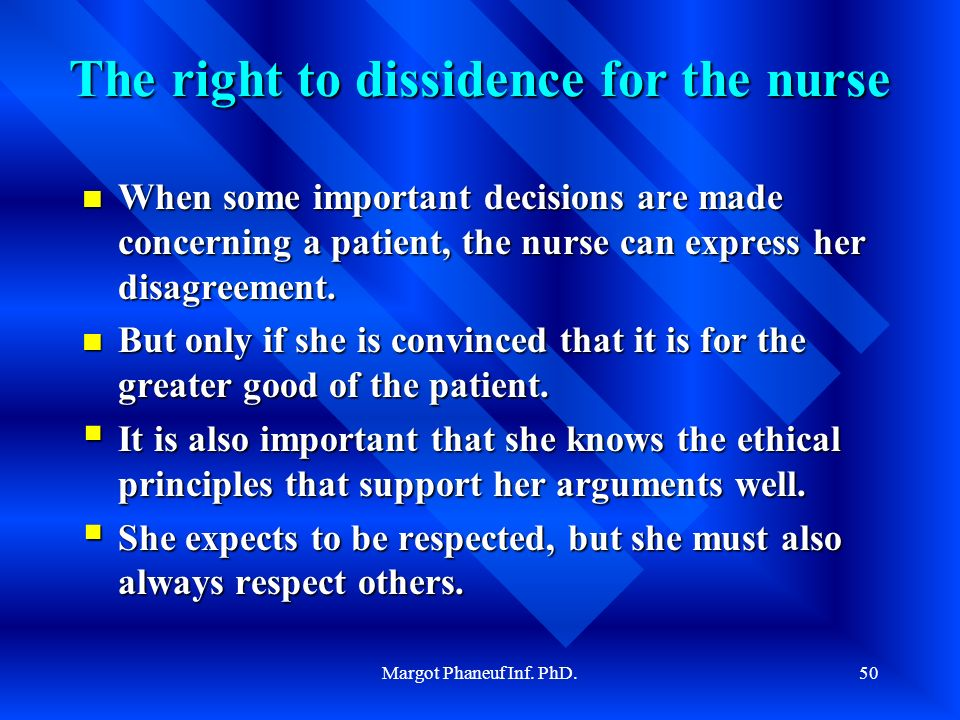 Margot Phaneuf Inf. PhD.50 The right to dissidence for the nurse When some important decisions are made concerning a patient, the nurse can express he