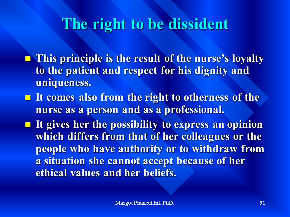 Margot Phaneuf Inf. PhD.51 The right to be dissident This principle is the result of the nurses loyalty to the patient and respect for his dignity and