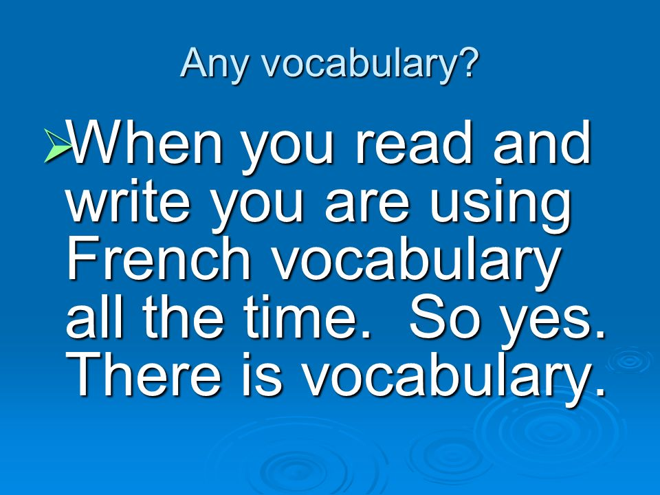 Any vocabulary? When you read and write you are using French vocabulary all the time. So yes. There is vocabulary. When you read and write you are usi