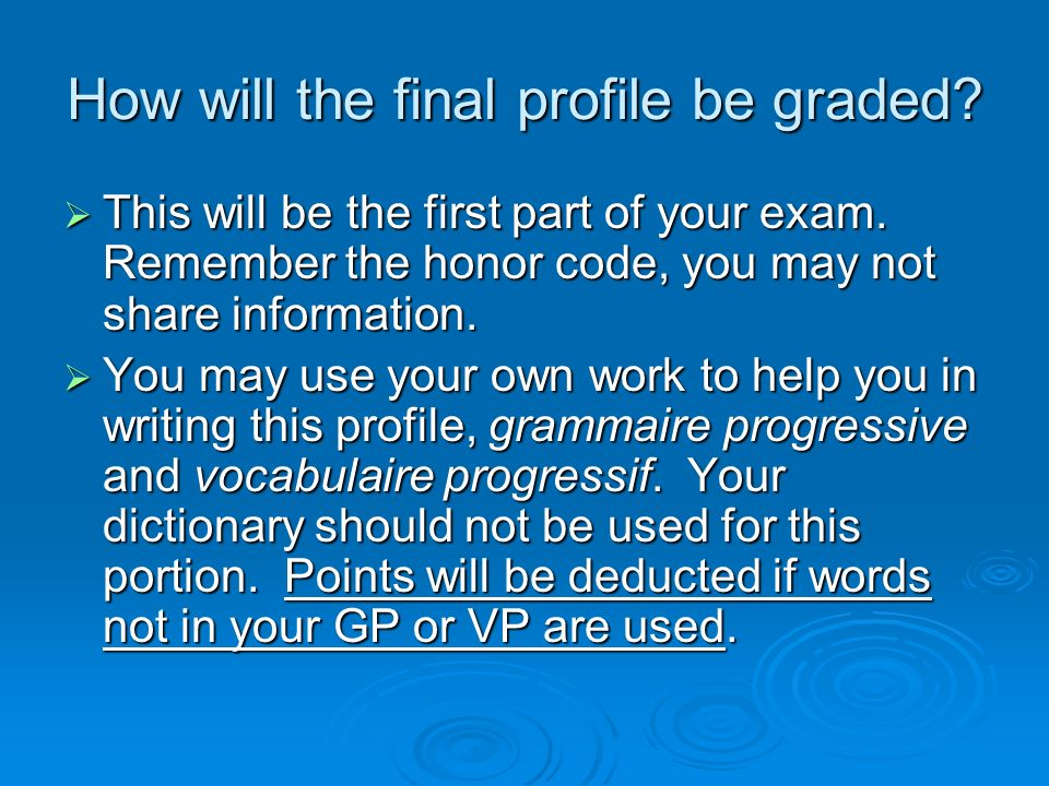 How will the final profile be graded? This This will be the first part of your exam. Remember the honor code, you may not share information. You You m