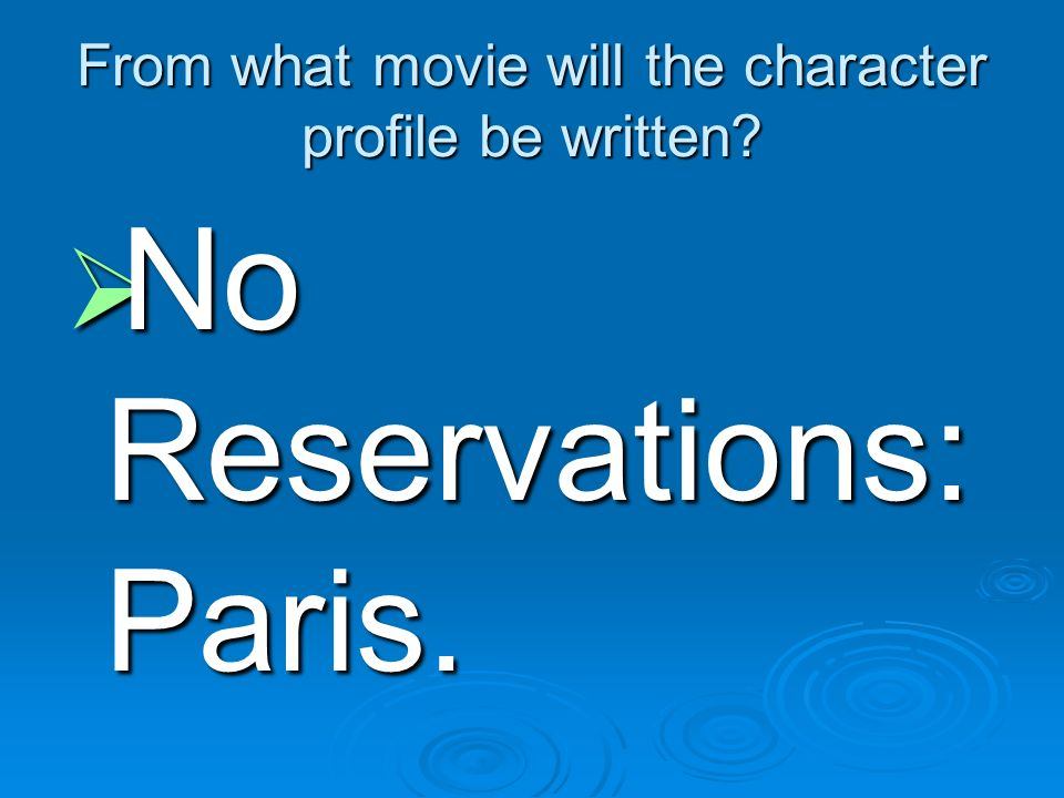 From what movie will the character profile be written? No No Reservations: Paris.