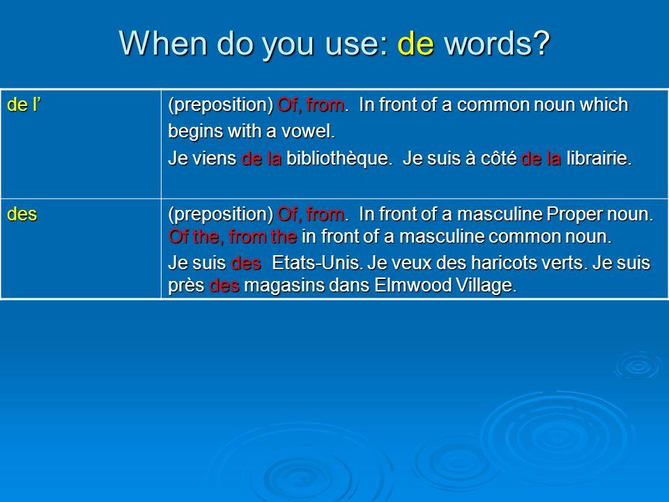 When do you use: de words? de l (preposition) Of, from. In front of a common noun which begins with a vowel. Je viens de la bibliothèque. Je suis à cô