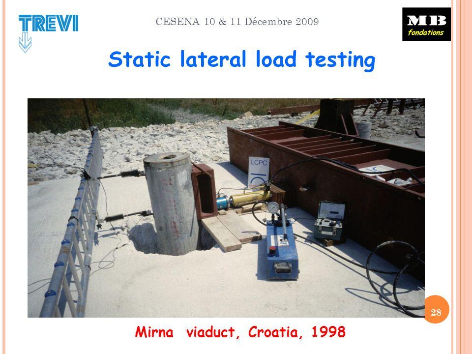 CESENA 10 & 11 Décembre 2009 Static lateral load testing Mirna viaduct, Croatia, 1998 28