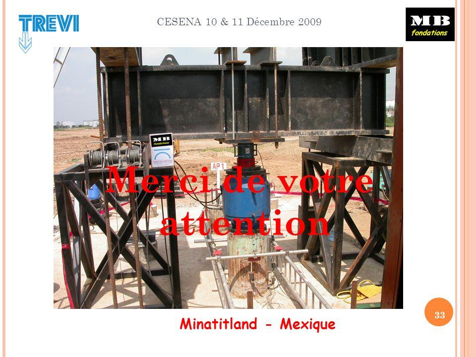 CESENA 10 & 11 Décembre 2009 33 Minatitland - Mexique Merci de votre attention