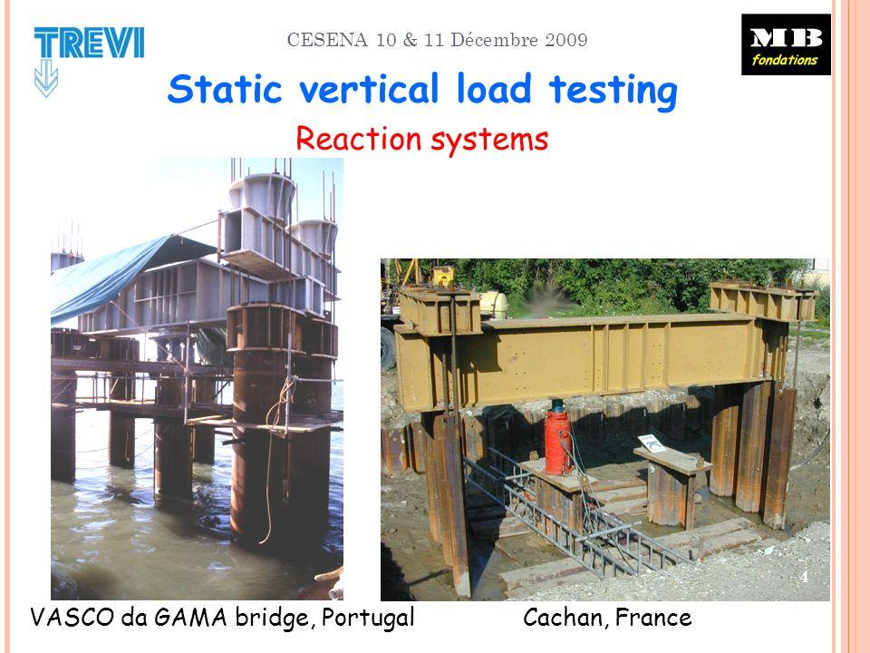 CESENA 10 & 11 Décembre 2009 VASCO da GAMA bridge, Portugal Cachan, France 4 Static vertical load testing Reaction systems