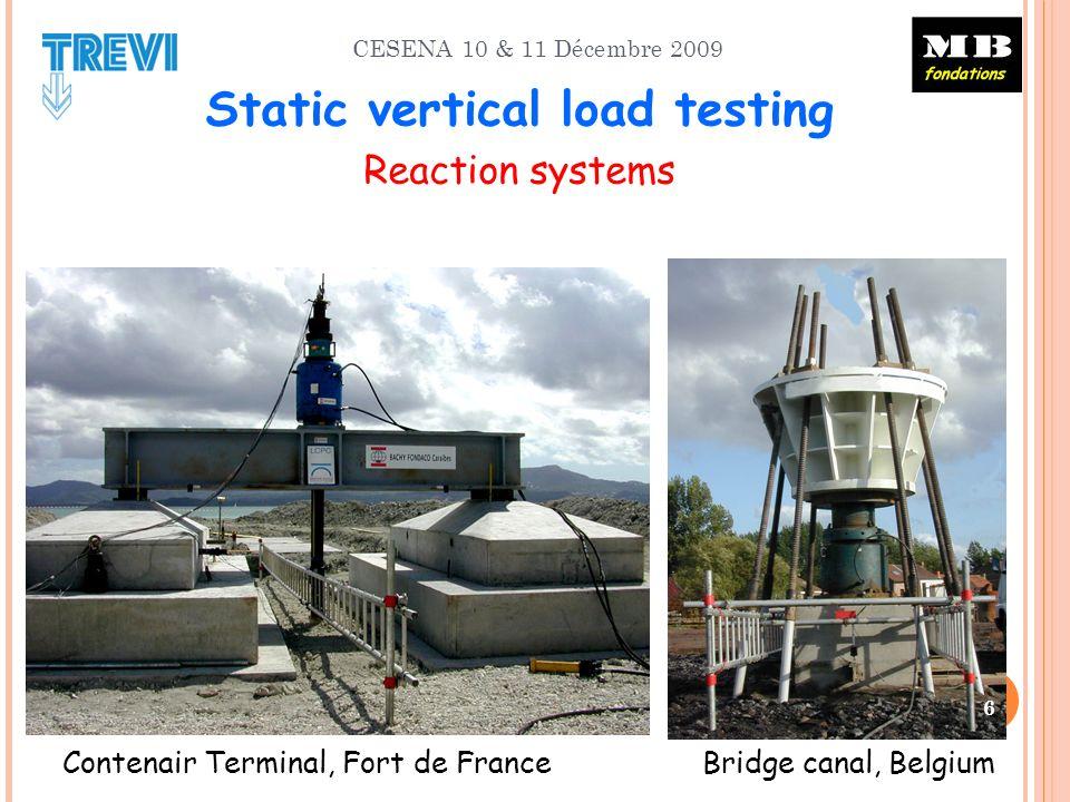 CESENA 10 & 11 Décembre 2009 Contenair Terminal, Fort de France Bridge canal, Belgium 6 Static vertical load testing Reaction systems