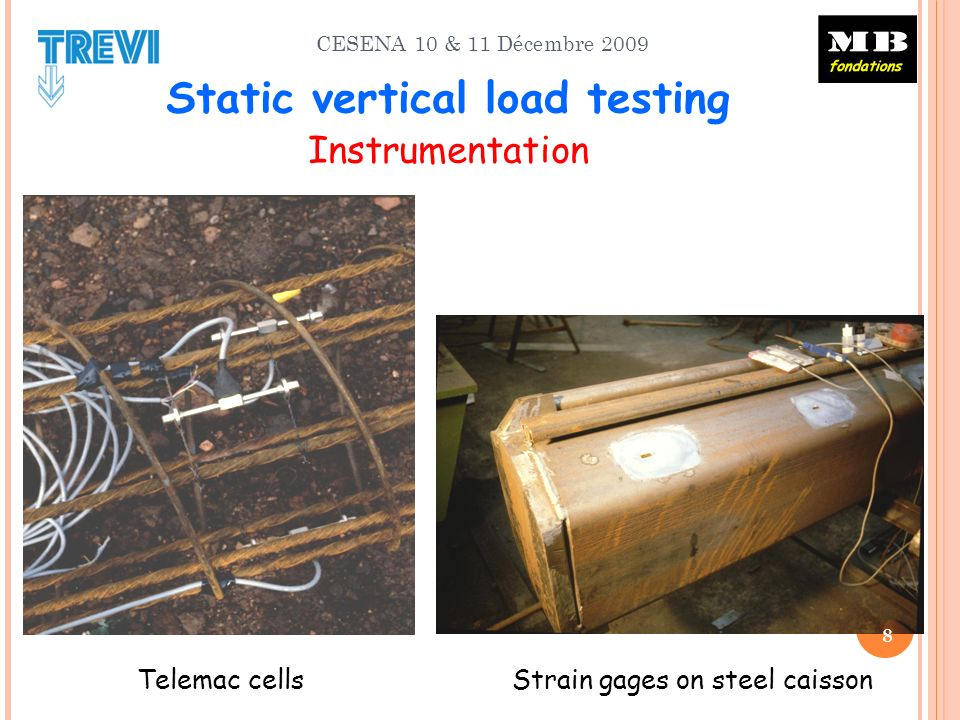 CESENA 10 & 11 Décembre 2009 Telemac cells Strain gages on steel caisson 8 Static vertical load testing Instrumentation