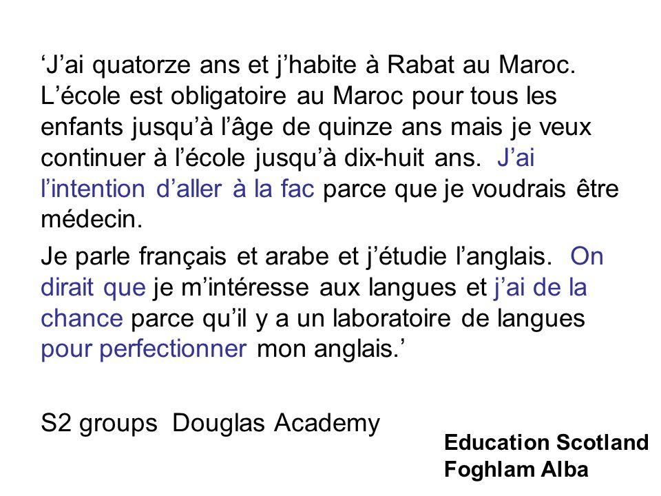Education Scotland Foghlam Alba Jai quatorze ans et jhabite à Rabat au Maroc.