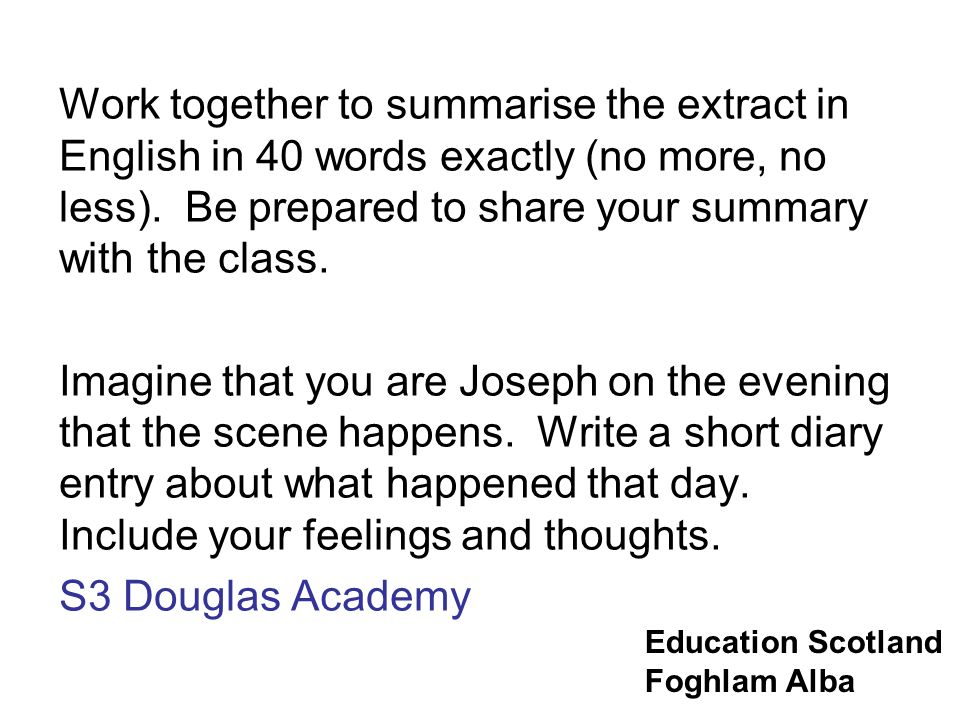 Education Scotland Foghlam Alba Work together to summarise the extract in English in 40 words exactly (no more, no less). Be prepared to share your su