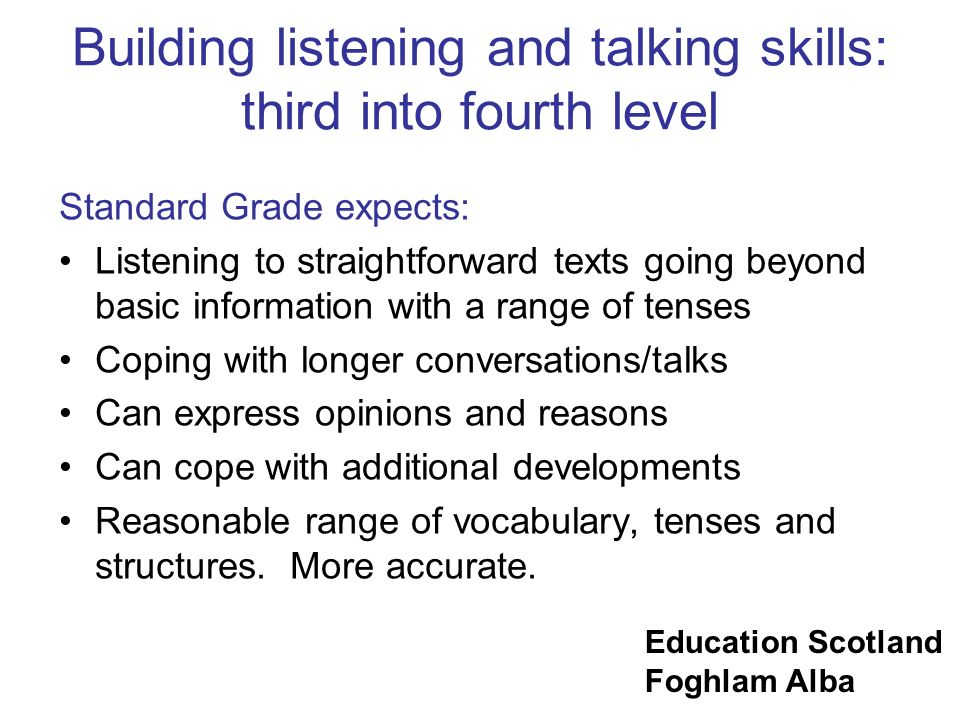 Education Scotland Foghlam Alba Building listening and talking skills: third into fourth level Standard Grade expects: Listening to straightforward te