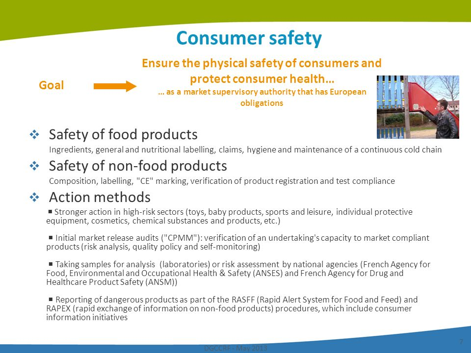 DGCCRF - May 2013 7 Consumer safety Safety of food products Ingredients, general and nutritional labelling, claims, hygiene and maintenance of a conti