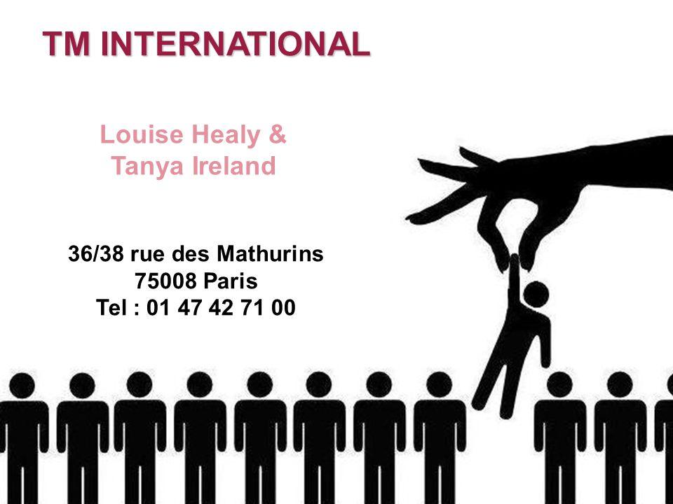 Louise Healy & Tanya Ireland 36/38 rue des Mathurins 75008 Paris Tel : 01 47 42 71 00 TM INTERNATIONAL