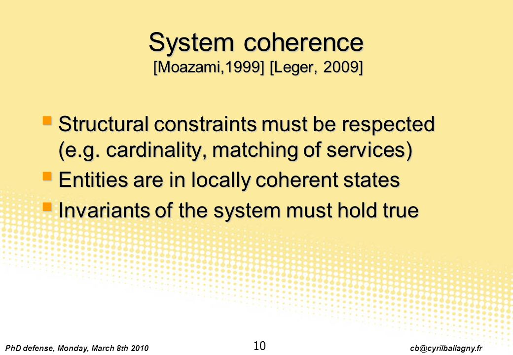 PhD defense, Monday, March 8th 2010 cb@cyrilballagny.fr 10 System coherence [Moazami,1999] [Leger, 2009] Structural constraints must be respected (e.g