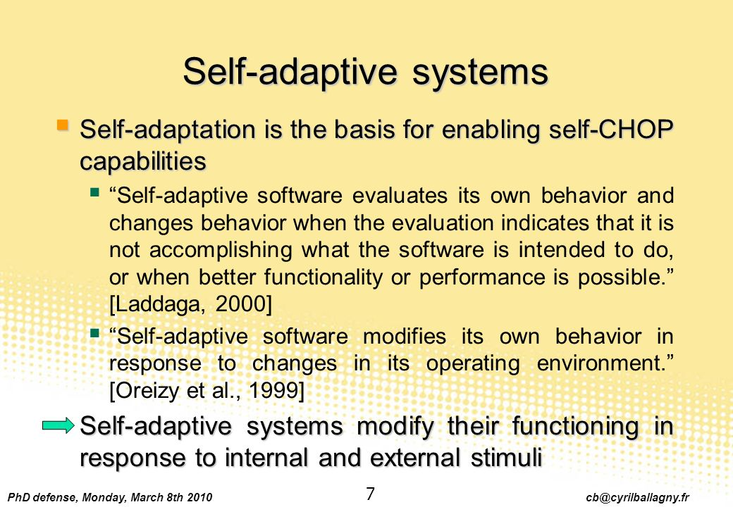 PhD defense, Monday, March 8th 2010 cb@cyrilballagny.fr 7 Self-adaptive systems Self-adaptation is the basis for enabling self-CHOP capabilities Self-