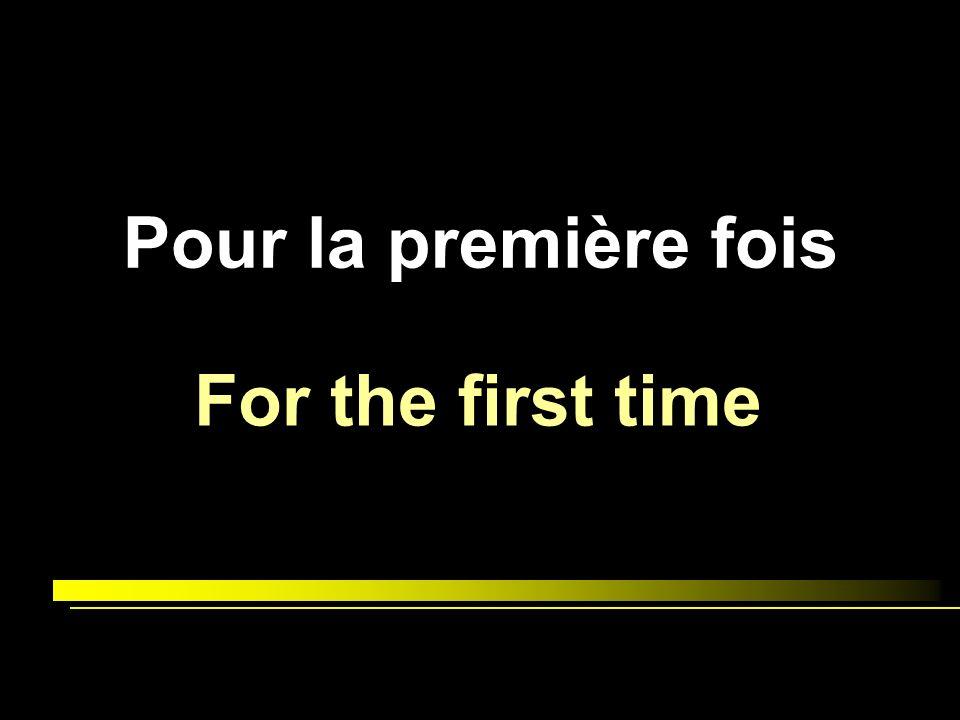 Pour la première fois For the first time