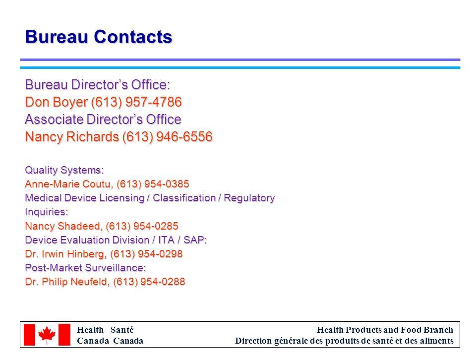 Health Santé Canada Health Products and Food Branch Direction générale des produits de santé et des aliments Bureau Contacts Bureau Directors Office: Don Boyer (613) 957-4786 Associate Directors Office Nancy Richards (613) 946-6556 Quality Systems: Anne-Marie Coutu, (613) 954-0385 Medical Device Licensing / Classification / Regulatory Inquiries: Nancy Shadeed, (613) 954-0285 Device Evaluation Division / ITA / SAP: Dr.