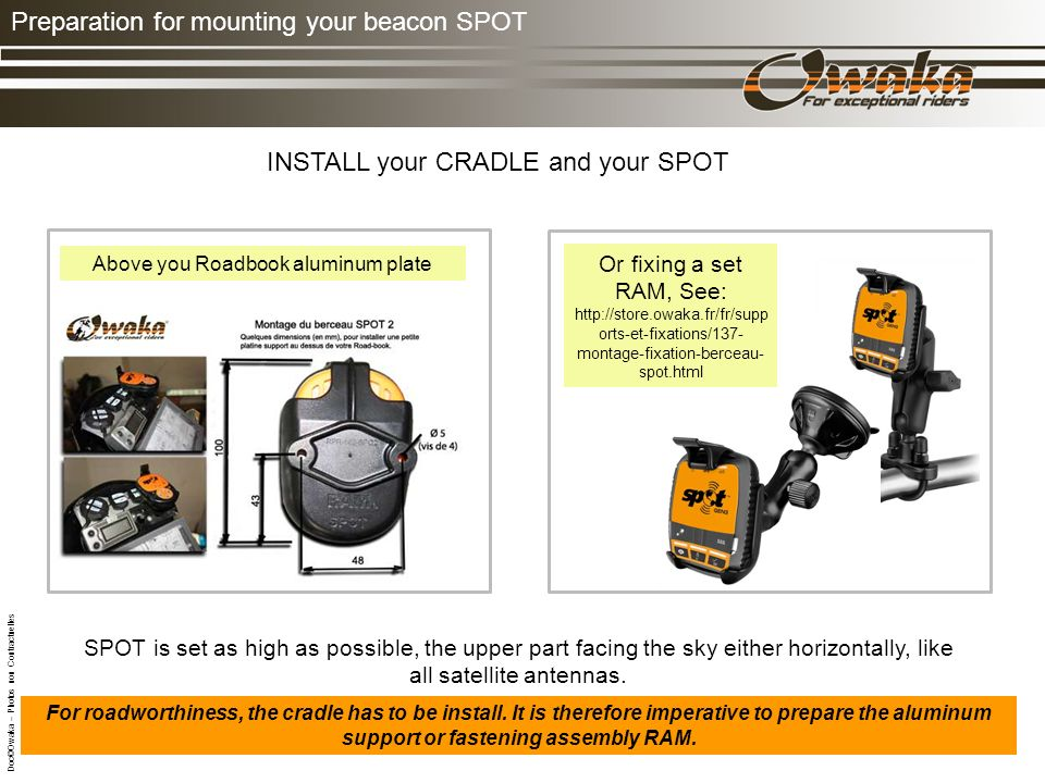 Preparation for mounting your beacon SPOT For roadworthiness, the cradle has to be install.