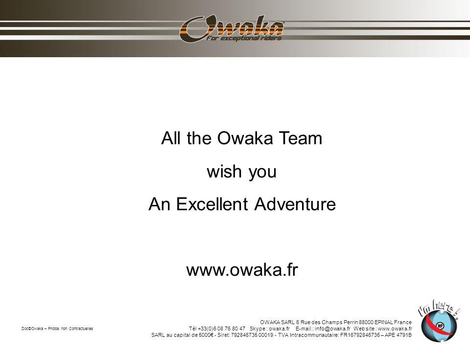 All the Owaka Team wish you An Excellent Adventure www.owaka.fr Doc©Owaka – Photos non Contractuelles OWAKA SARL 6 Rue des Champs Perrin 88000 EPINAL France Tél +33(0)6 08 76 80 47 Skype : owaka.fr E-mail : info@owaka.fr Web site : www.owaka.fr SARL au capital de 5000 - Siret: 792846735 00019 - TVA Intracommunautaire: FR16792846735 – APE 4791B