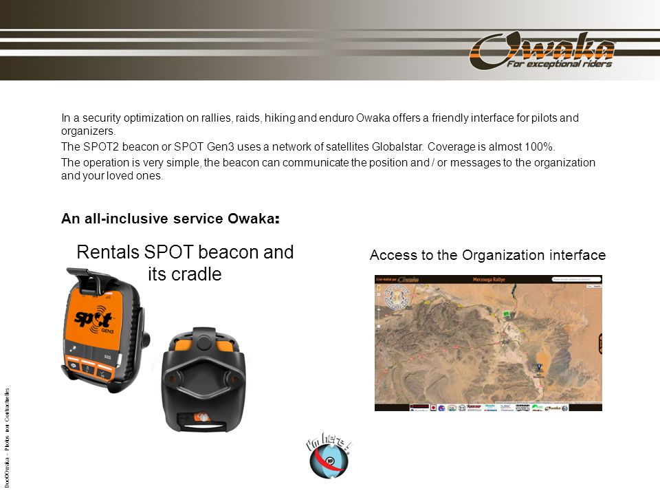 In a security optimization on rallies, raids, hiking and enduro Owaka offers a friendly interface for pilots and organizers. The SPOT2 beacon or SPOT
