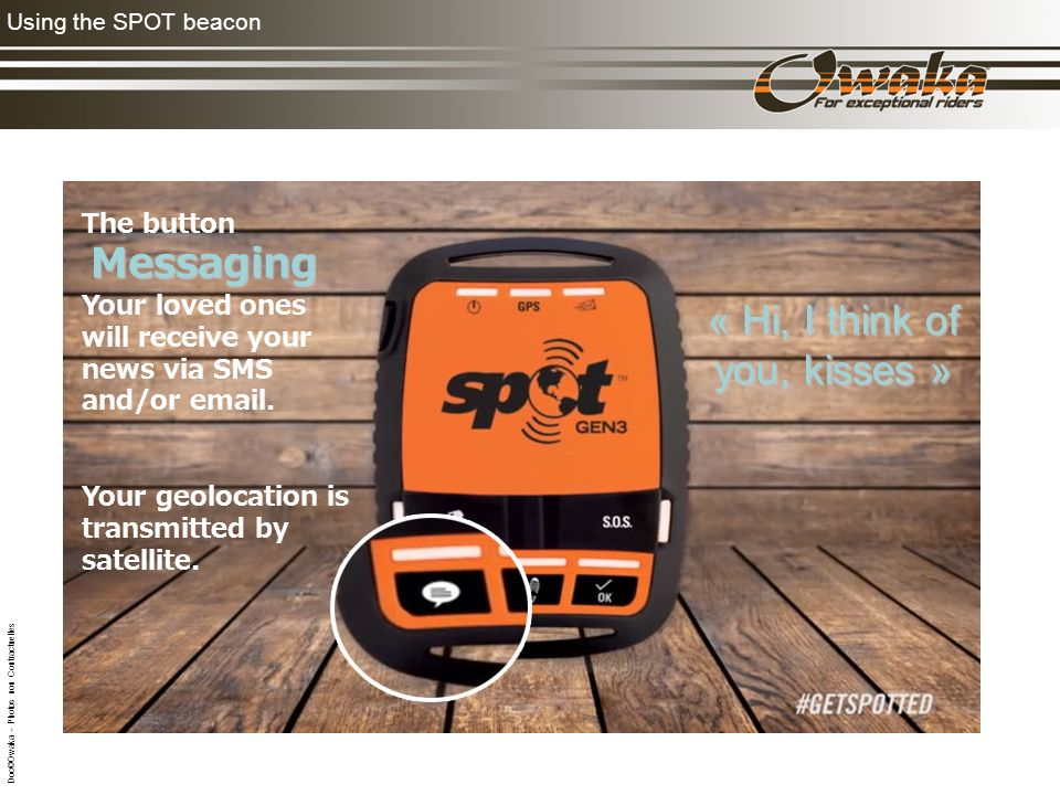 Using the SPOT beacon The button Messaging Your loved ones will receive your news via SMS and/or email.
