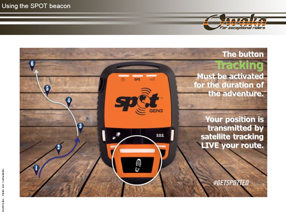Using the SPOT beacon The button Tracking Tracking Must be activated for the duration of the adventure. Your position is transmitted by satellite trac