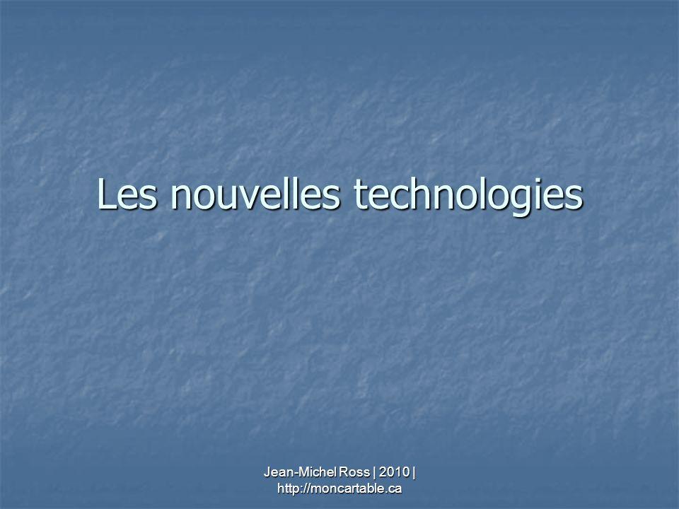 Les nouvelles technologies Jean-Michel Ross | 2010 | http://moncartable.ca