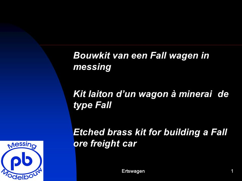Ertswagen1 Bouwkit van een Fall wagen in messing Kit laiton dun wagon à minerai de type Fall Etched brass kit for building a Fall ore freight car