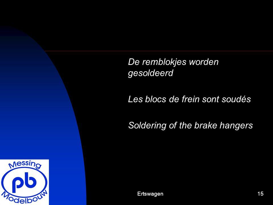 Ertswagen15 De remblokjes worden gesoldeerd Les blocs de frein sont soudés Soldering of the brake hangers
