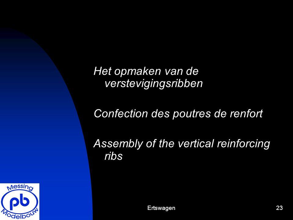 Ertswagen23 Het opmaken van de verstevigingsribben Confection des poutres de renfort Assembly of the vertical reinforcing ribs