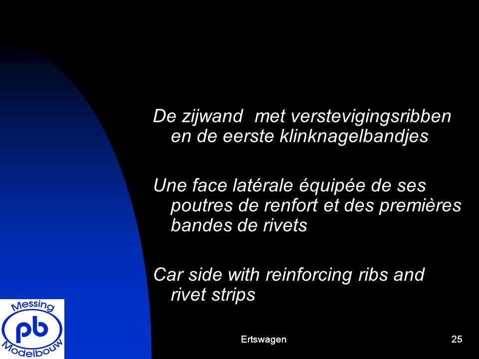 Ertswagen25 De zijwand met verstevigingsribben en de eerste klinknagelbandjes Une face latérale équipée de ses poutres de renfort et des premières ban