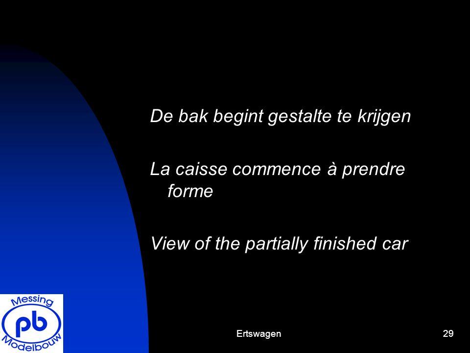 Ertswagen29 De bak begint gestalte te krijgen La caisse commence à prendre forme View of the partially finished car