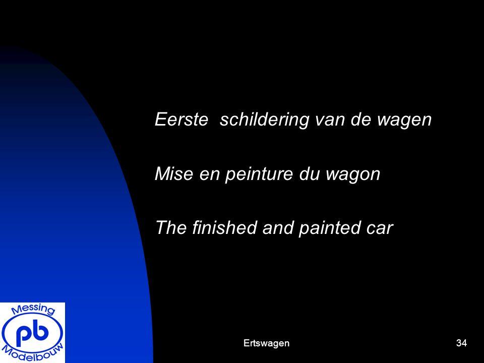 Ertswagen34 Eerste schildering van de wagen Mise en peinture du wagon The finished and painted car