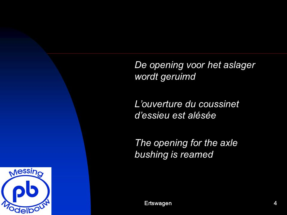 Ertswagen4 De opening voor het aslager wordt geruimd Louverture du coussinet dessieu est alésée The opening for the axle bushing is reamed