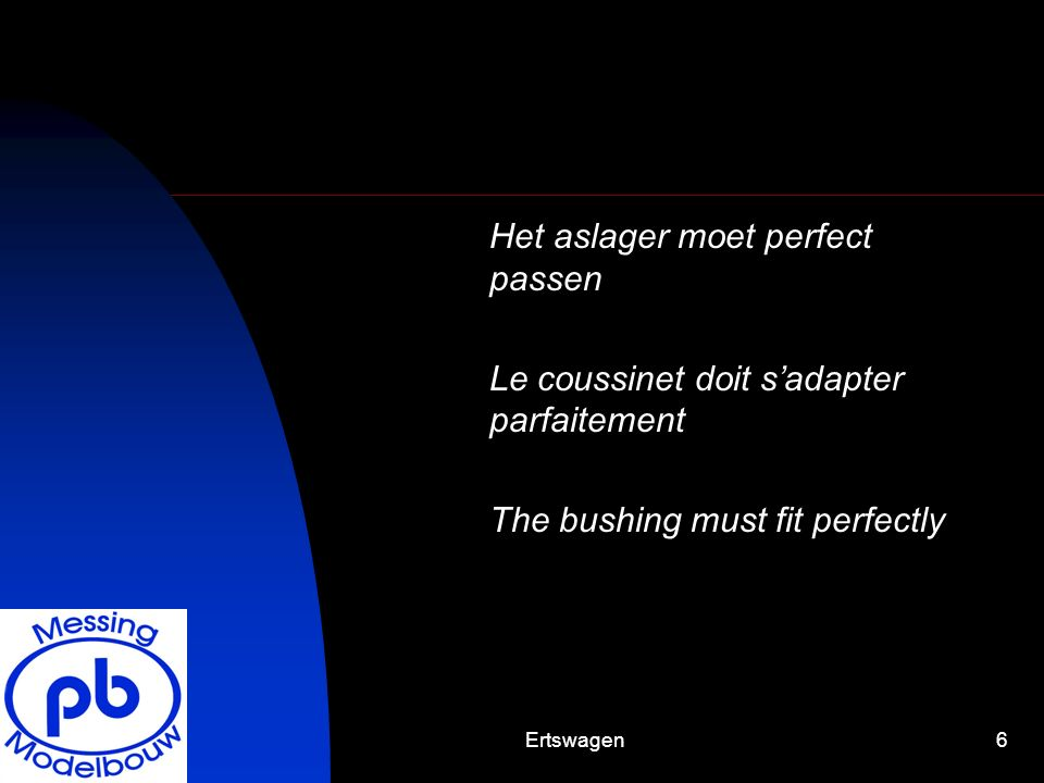 6 Het aslager moet perfect passen Le coussinet doit sadapter parfaitement The bushing must fit perfectly