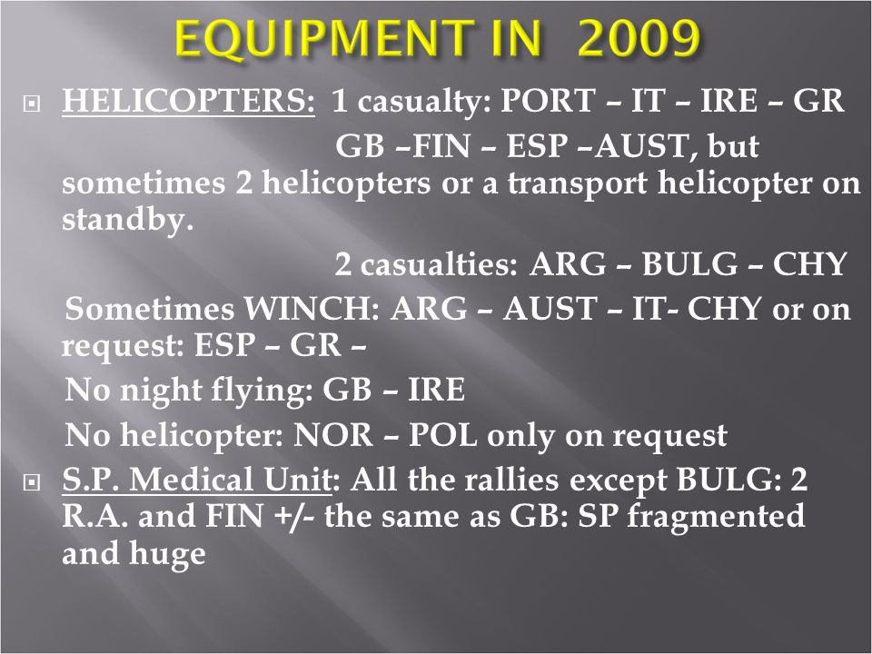 HELICOPTERS: 1 casualty: PORT – IT – IRE – GR GB –FIN – ESP –AUST, but sometimes 2 helicopters or a transport helicopter on standby.