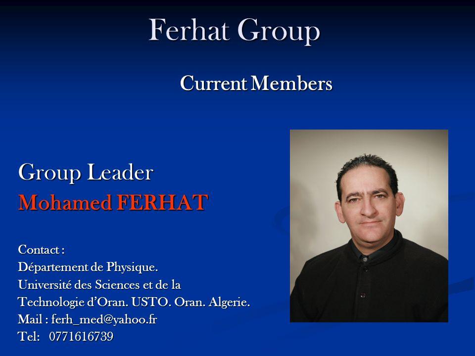 Ferhat Group Current Members Current Members Group Leader Mohamed FERHAT Contact : Département de Physique. Université des Sciences et de la Technolog