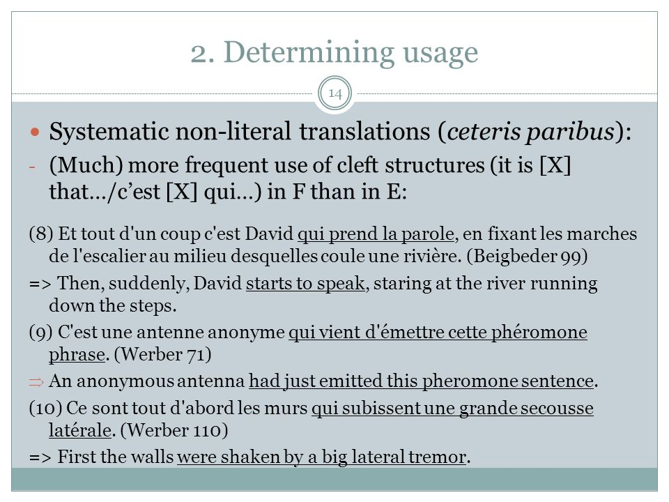 2. Determining usage Systematic non-literal translations (ceteris paribus): - (Much) more frequent use of cleft structures (it is [X] that…/cest [X] q