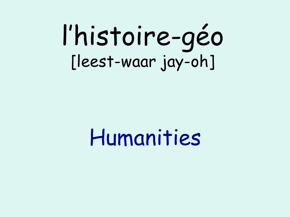 lhistoire-géo [leest-waar jay-oh] Humanities