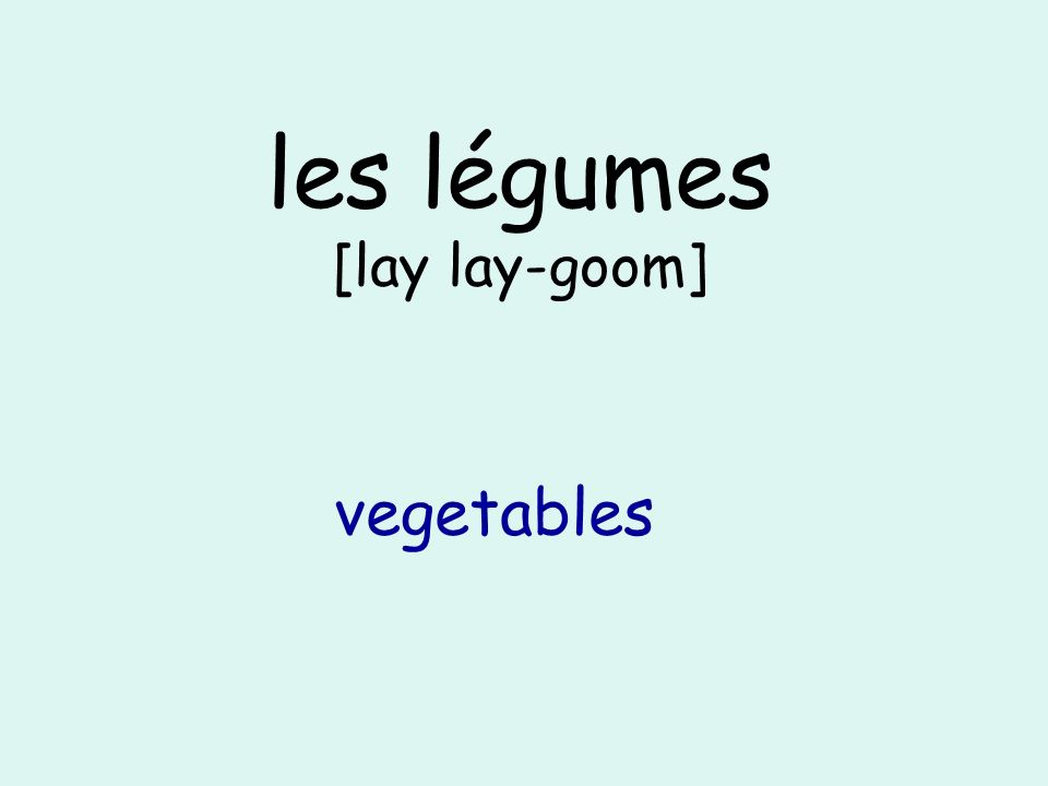 les légumes [lay lay-goom] vegetables