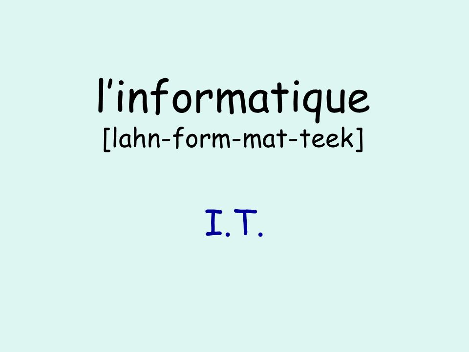 linformatique [lahn-form-mat-teek] I.T.