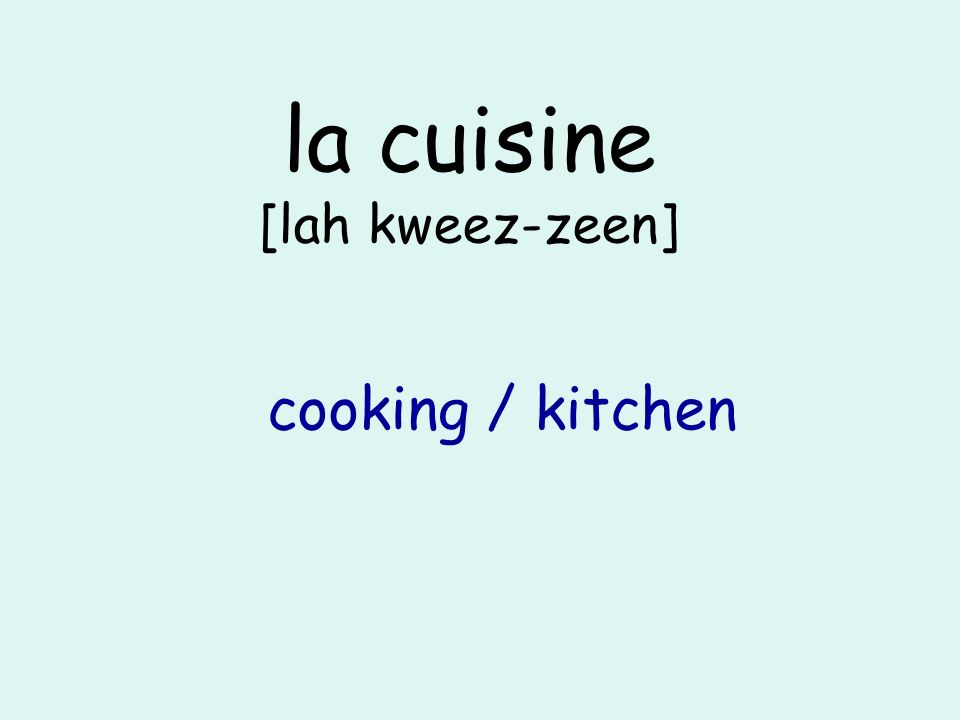 la cuisine [lah kweez-zeen] cooking / kitchen