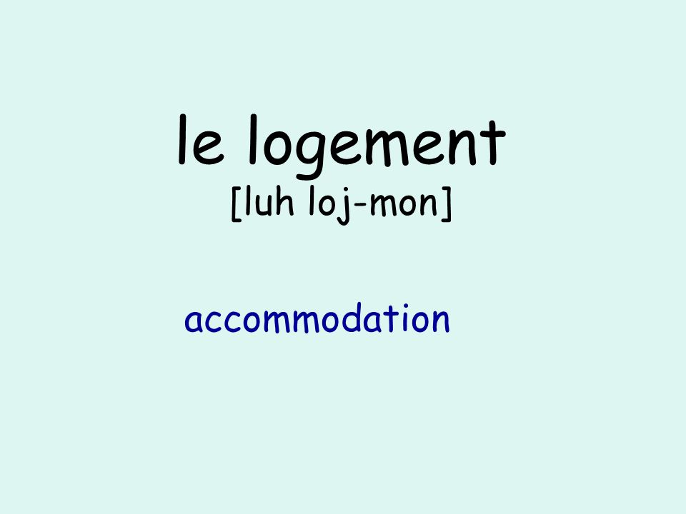 le logement [luh loj-mon] accommodation