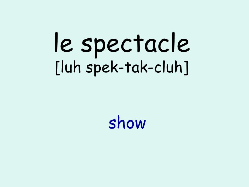 le spectacle [luh spek-tak-cluh] show