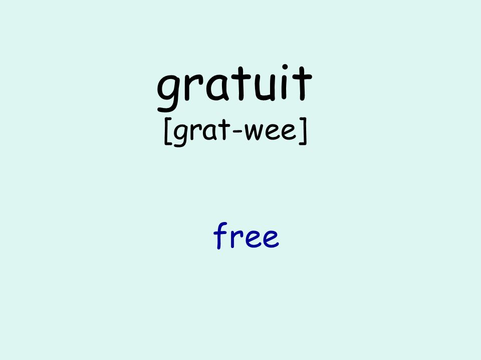 gratuit [grat-wee] free