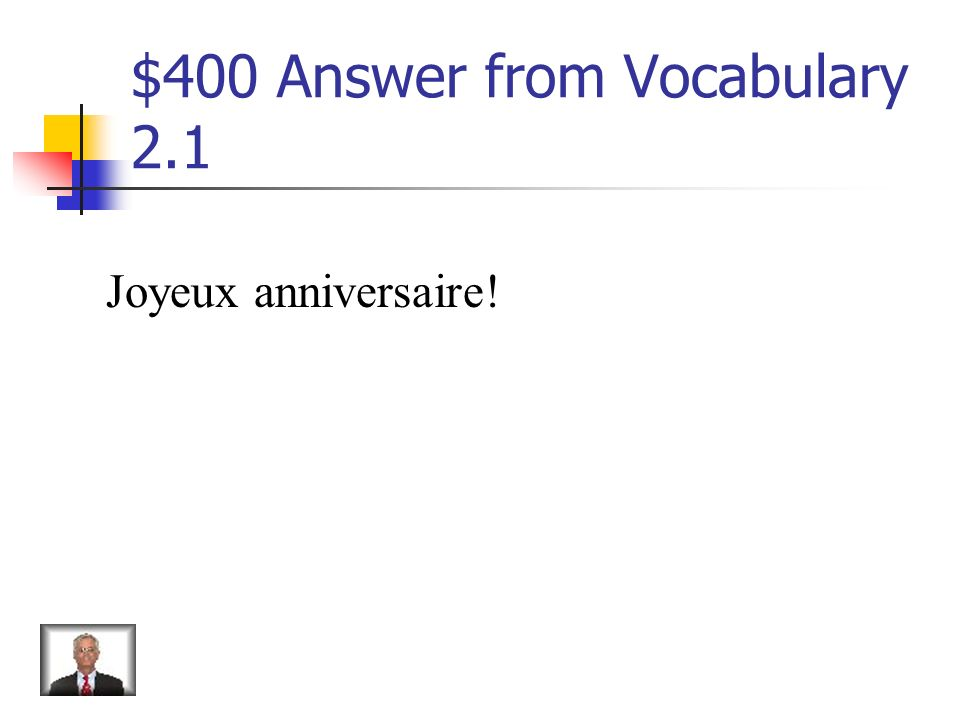$400 Question from Vocabulary 2.1 How do you say, Happy birthday!
