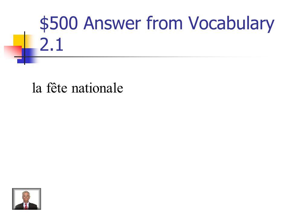 $500 Question from Vocabulary 2.1 _______ française est le 14 juillet